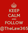 KEEP CALM AND FOLLOW @TheLaw365 - Personalised Poster small