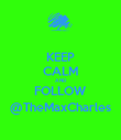 KEEP CALM AND FOLLOW @TheMaxCharles - Personalised Poster large