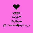 KEEP CALM AND Follow @therealjoyce_v - Personalised Poster large