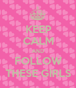KEEP CALM AND FOLLOW THESE GIRLS - Personalised Poster large