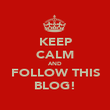 KEEP CALM AND FOLLOW THIS BLOG! - Personalised Poster large