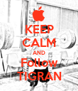 KEEP CALM AND Follow TIGRAN - Personalised Poster large