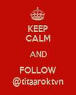 KEEP CALM AND FOLLOW @titaaroktvn - Personalised Poster large