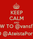 KEEP CALM AND FOLLOW TO @vansfigueira  AND @AteistaPorDios - Personalised Poster large
