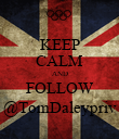 KEEP CALM AND FOLLOW @TomDaleypriv - Personalised Poster large