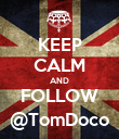 KEEP CALM AND FOLLOW @TomDoco - Personalised Poster large