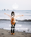 KEEP CALM AND FOLLOW tommorrow-shine - Personalised Poster large