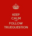 KEEP CALM AND FOLLOW TRUEQUESTION - Personalised Poster large