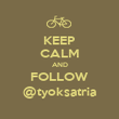 KEEP CALM AND FOLLOW @tyoksatria - Personalised Poster large