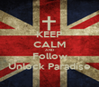 KEEP CALM AND Follow Unlock Paradise - Personalised Poster large