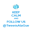 KEEP CALM AND FOLLOW US @TweetsAlaGue - Personalised Poster large