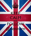 KEEP CALM AND FOLLOW @veninvrn - Personalised Poster large