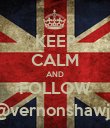 KEEP CALM AND FOLLOW @vernonshawjr - Personalised Poster large