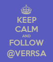 KEEP CALM AND FOLLOW @VERRSA - Personalised Poster large