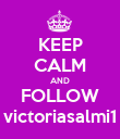 KEEP CALM AND FOLLOW victoriasalmi1 - Personalised Poster large