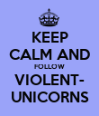 KEEP CALM AND FOLLOW VIOLENT- UNICORNS - Personalised Poster large