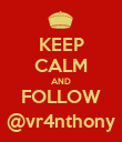 KEEP CALM AND FOLLOW @vr4nthony - Personalised Poster large