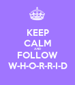 KEEP CALM AND FOLLOW W-H-O-R-R-I-D - Personalised Poster small