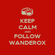 KEEP CALM AND FOLLOW WANDEROX - Personalised Poster large