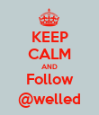 KEEP CALM AND Follow @welled - Personalised Poster large