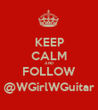 KEEP CALM AND FOLLOW @WGirlWGuitar - Personalised Poster large