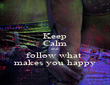 Keep Calm and follow what  makes you happy - Personalised Poster large