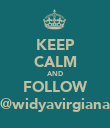 KEEP CALM AND FOLLOW @widyavirgiana - Personalised Poster large