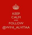 KEEP CALM AND FOLLOW @WINI_ALVITAA - Personalised Poster large