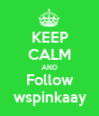 KEEP CALM AND Follow wspinkaay - Personalised Poster large