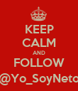 KEEP CALM AND FOLLOW @Yo_SoyNeto - Personalised Poster large