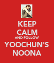 KEEP CALM AND FOLLOW YOOCHUN'S NOONA - Personalised Poster large