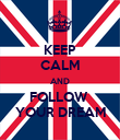 KEEP CALM AND FOLLOW  YOUR DREAM - Personalised Poster large