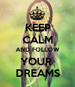 KEEP CALM AND FOLLOW YOUR  DREAMS - Personalised Poster large