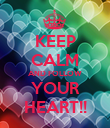 KEEP CALM AND FOLLOW YOUR HEART!! - Personalised Poster large
