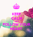 KEEP CALM AND  FOLLOW YOUR  HEART  - Personalised Poster large