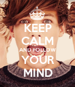 KEEP CALM AND FOLLOW YOUR MIND - Personalised Poster large