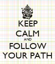 KEEP CALM AND FOLLOW YOUR PATH - Personalised Poster large