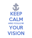 KEEP CALM AND FOLLOW YOUR VISION - Personalised Poster large