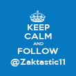 KEEP CALM AND FOLLOW @Zaktastic11 - Personalised Poster large