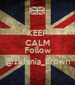 KEEP CALM AND Follow @zefania_brown - Personalised Poster small