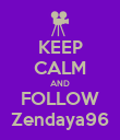 KEEP CALM AND FOLLOW Zendaya96 - Personalised Poster large