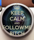 KEEP CALM AND FOLLOWME BITCH - Personalised Poster large