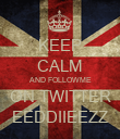 KEEP CALM AND FOLLOWME ON TWITTER EEDDIIEEZZ - Personalised Poster large