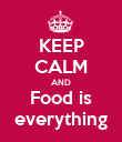 KEEP CALM AND Food is everything - Personalised Poster large