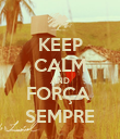 KEEP CALM AND FORÇA  SEMPRE - Personalised Poster large
