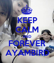 KEEP CALM AND FOREVER AYAMBIRD - Personalised Poster large