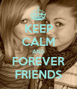 KEEP CALM AND FOREVER FRIENDS - Personalised Poster large