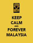 KEEP CALM AND FOREVER MALAYSIA - Personalised Poster large