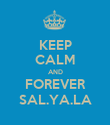KEEP CALM AND FOREVER SAL.YA.LA - Personalised Poster large