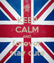 KEEP CALM AND forever stay cute - Personalised Poster large